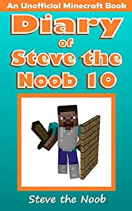 Diary of Steve the Noob 10 (An Unofficial Minecraft Book)