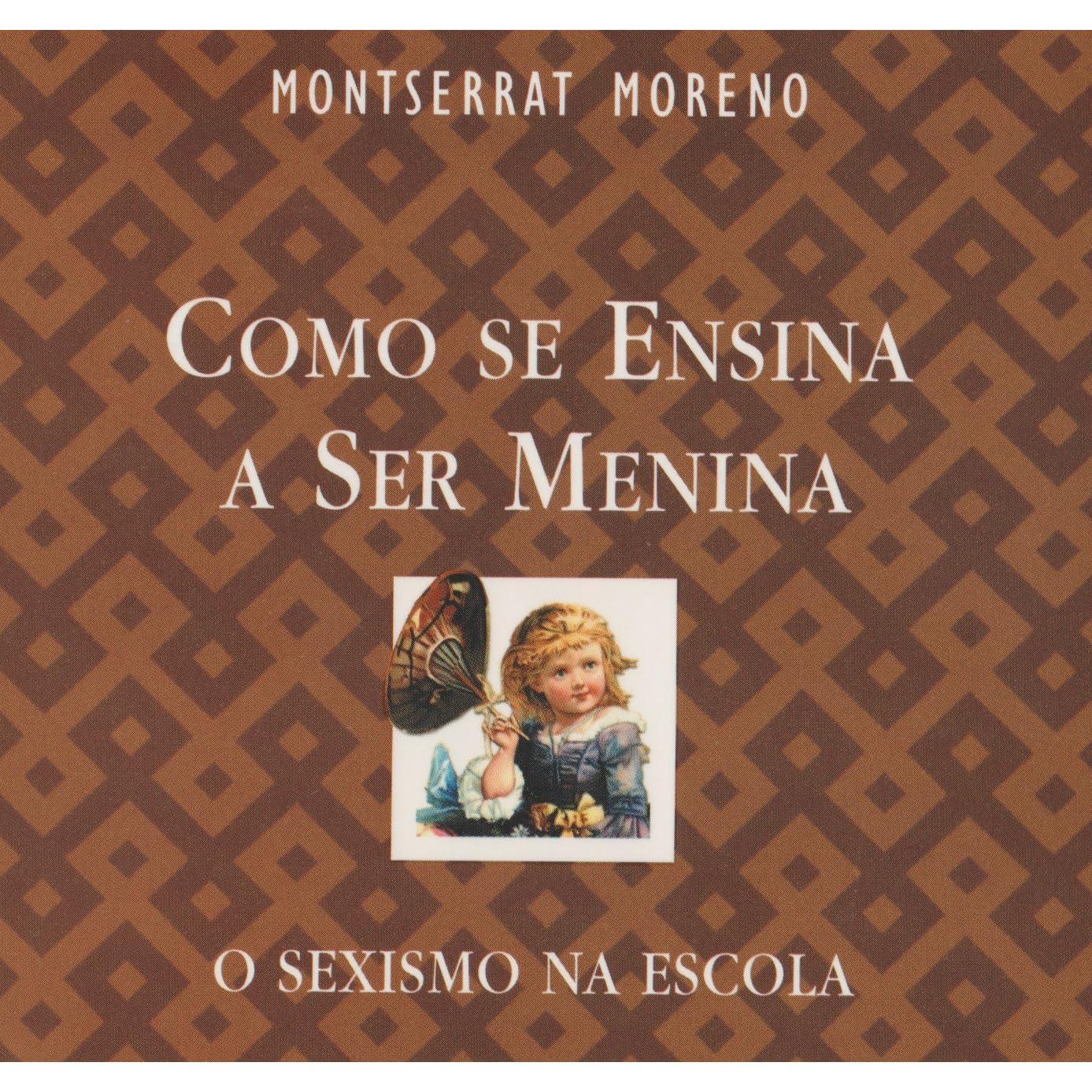 """Como se ensina a ser menina: o sexismo na escola"""", Moreno"""