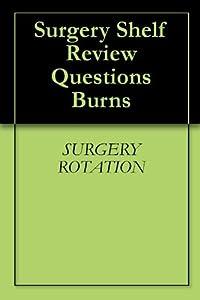 Surgery Shelf Review Questions Burns