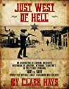 Just West of Hell: An accounting of curious incidents occurring in LonePine, Wyoming Territory, in the years spanning 1881 to 1890 when the notable Early Hardiman was sheriff
