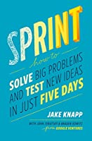 Sprint: A Radically New Way to Test Ideas, Solve Problems and Answer Your Most Pressing Questions