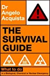 The Survival Guide : What to Do in a Biological, Chemical or Nuclear Emergency