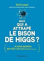 Mais qui a attrapé le bison de Higgs ?: … et autres questions que vous n'avez jamais osé poser à haute voix (SCIENCE POPULAI)