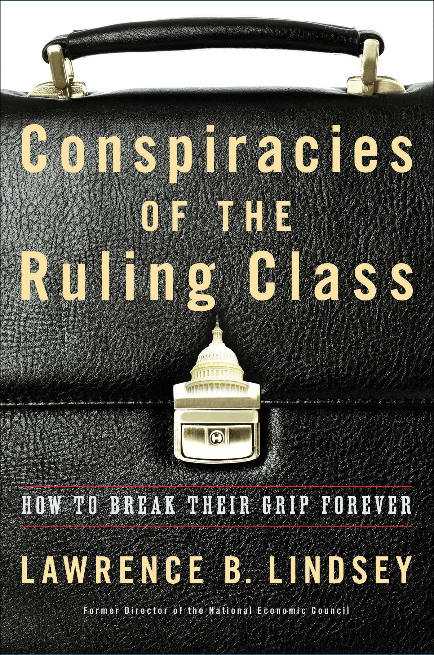 Conspiracies of the Ruling Class How to Break Their Grip Forever