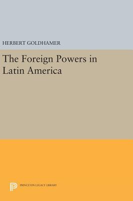 The Foreign Powers in Latin America Herbert Goldhamer