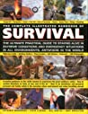 The Complete Illustrated Handbook of Survival: The Ultimate Practical Guide to Staying Alive in Extreme Conditions and Emergency Situations in All Environments, Anywhere in the World