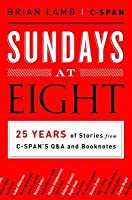 Sundays at Eight: 25 Years of Stories from C-SPAN'S Q&A and