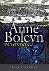 Anne Boleyn in London by Lissa Chapman
