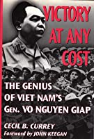 Victory At Any Cost: The Genius Of Viet Nam's Gen. Vo Nguyen Giap