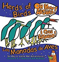 Herds of Birds, Oh How Absurd!: Las Manadas de Aves, Que Absurdo!