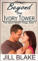 Beyond the Ivory Tower (The Silicon Beach Trilogy, #1)
