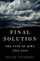 Final Solution: The Fate of the Jews 1933-1949