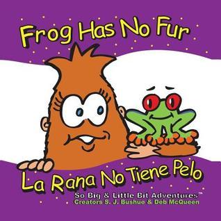 Frog Has No Fur/La Rana No Tiene Pelo