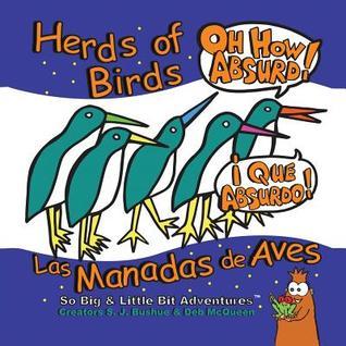 Herds of Birds, Oh How Absurd!/Las Manadas de Aves, Que Absurdo!