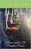 The Pumpkin Peasant: The pre-quel to The Pumpkin Princess (The Pumpkin Princess Novellas, #1