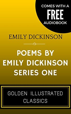 Poems By Emily Dickinson, Series One: By Emily Elizabeth Dickinson - Illustrated