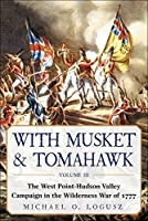 With Musket & Tomahawk: The West Point–Hudson Valley Campaign in the Wilderness War of 1777