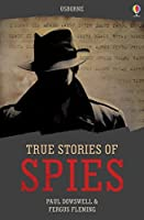 True Stories of Spies: Usborne True Stories