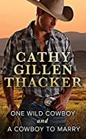 One Wild Cowboy and A Cowboy To Marry: One Wild Cowboy / A Cowboy to Marry (Mills & Boon M&B)