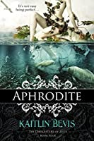 Aphrodite (The Daughters of Zeus 4)