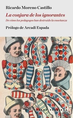La conjura de los ignorantes. De cómo los pedagogos han destr... by Ricardo Moreno Castillo