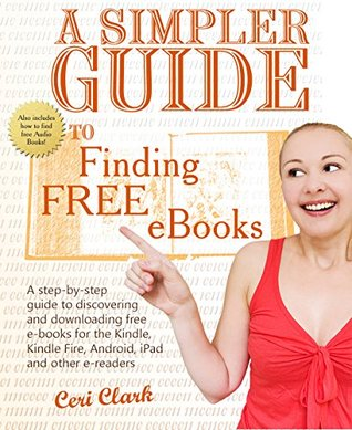 A Simpler Guide to Finding Free eBooks: A step-by-step guide to discovering and downloading free e-books for the Kindle, Kindle Fire, Android, iPad and other e-readers (Simpler Guides)