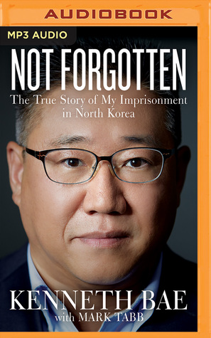 Not Forgotten: The True Story of My Imprisonment in North