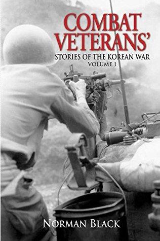 Combat Veterans' Stories of the Korean War Volume 1
