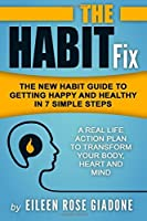 The Habit Fix: The New Habit Guide to Getting Happy and Healthy in 7 Simple Steps