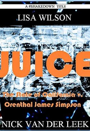 JUICE: The State of California v. Orenthal James Simpson (California Crime Book 1)