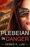Plebeian In Danger (Plebeian Series, #2)