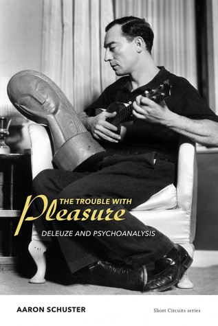 The Trouble with Pleasure: Deleuze and Psychoanalysis