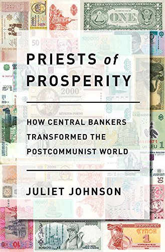 Priests of Prosperity How Central Bankers Transformed the Postcommunist World