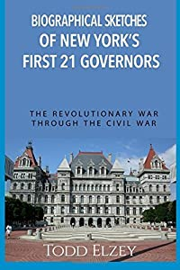 Biographical Sketches of New York's First 21 Governors: The Revolutionary War Through the Civil War