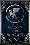 In the Shadow of the Dragon King by J. Keller Ford