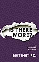 Is There More?: A Short Story Collection