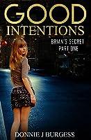 Good Intentions (Brian's Secret, #1)