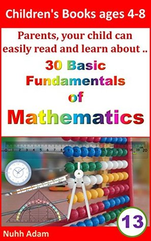 Children's Books ages 4-8: Parents, your child can easily read and learn about.. 30 Basic Fundamentals of Mathematics. (maths for children, elementary maths)