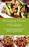 """Bringing Home the Seitan: 100 Protein-Packed, Plant-Based Recipes for Delicious """"Wheat-Meat"""" Tacos, BBQ, Stir-Fry, Wings and More"""