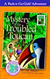 Mystery of the Troubled Toucan (Pack-n-Go Girls Adventures - Brazil #1)