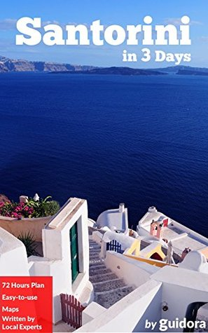 Santorini in 3 Days (Travel Guide 2016): A 72h Perfect Plan with the Best Things to Do in Santorini,Greece.: Includes:Detailed Itinerary with Costs,Maps,Local Secrets,Food Guide. Save Time and Money.