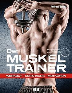 Der Muskeltrainer: Workout - Ernährung - Motivation