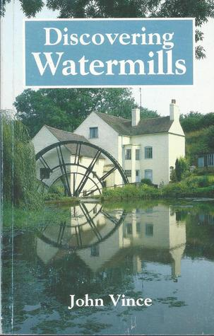 Discovering Watermills by John Vince