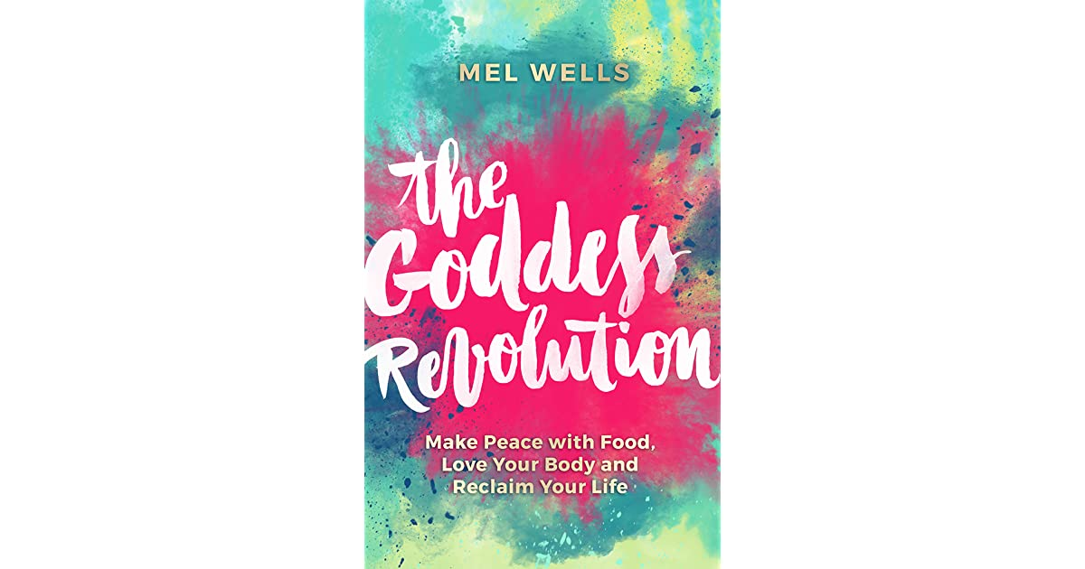 The Goddess Revolution Make Peace With Food Love Your Body And