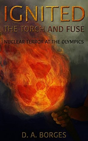 IGNITED The Torch and Fuse: Nuclear Terror at The Olympics