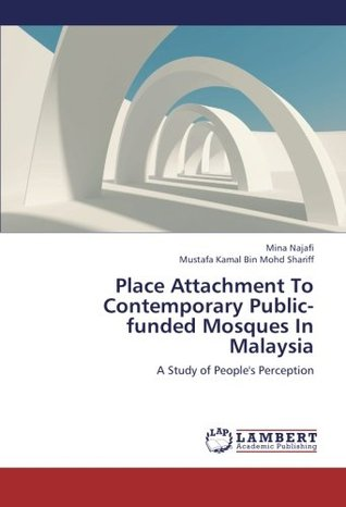 Place Attachment to Contemporary Public-Funded Mosques in Malaysia
