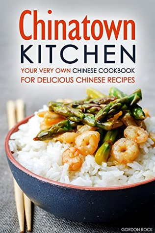Chinatown Kitchen Your Very Own Chinese Cookbook For