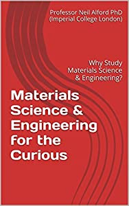 Materials Science & Engineering for the Curious: Why Study Materials Science & Engineering?