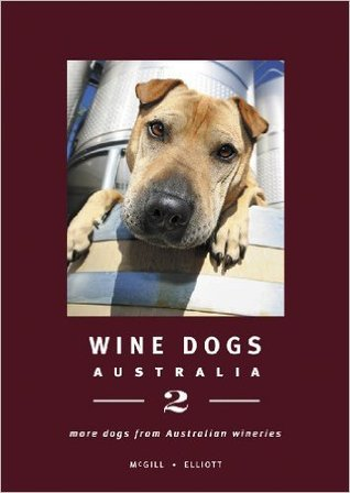 Wine Dogs: Australia 2: More Dogs from Australian Wineries