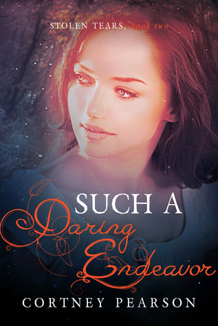Such a Daring Endeavor (Stolen Tears, #2)